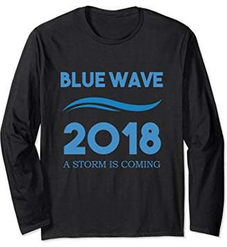 Blue Wave 2018! A Storm is Coming! Vote Democrat Long Sleeve