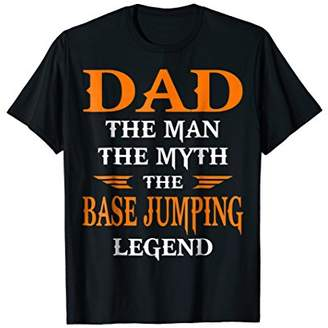 Dad The Man The Myth The Base Jumping Legend T-Shirt