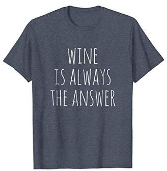 Wine Is Always The Answer Funny Cute Gift T-shirt
