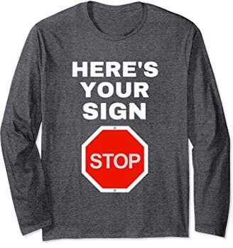 Here's Your Sign STOP Funny Long Sleeve Shirt