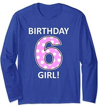 Birthday Girl Long Sleeve Shirt 6 Year Old Girl (Six)