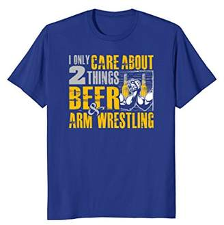 I Only Care About 2 Things Beer & Arm Wrestling T-Shirt