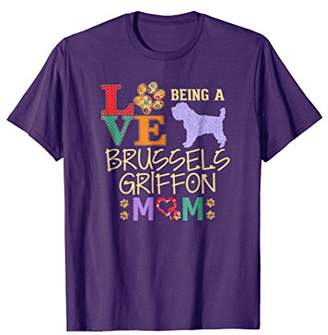 Brussels Griffon Shirt Love Being Brussels Griffon Mom