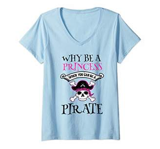 Womens Why Be A Princess When You Can Be A Pirate Halloween Gift V-Neck T-Shirt
