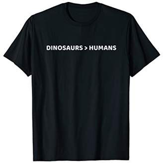 Dinosaurs Are Greater Than Humans T Shirt