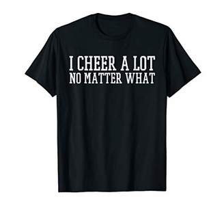 I Cheer A Lot No Matter What | Fun Sports Cheerleader Gift