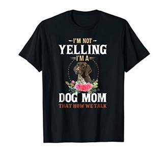 I'm Not Yelling I'm A German Shorthaired Pointer Mom T-Shirt