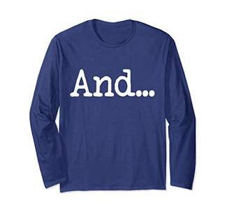 And... Deep Profound Open-Ended Artistic Long Sleeve T-Shirt