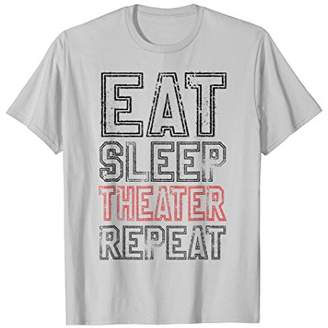 Eat Sleep Theater Repeat T-Shirt Funny Actor Actress Gift