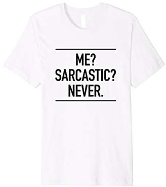 Me Sarcastic Never - Popular Funny Quote T-Shirt