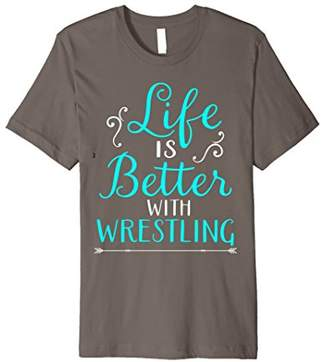 Life Is Better With Wrestling Shirt for Wrestlers