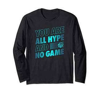 You are All Hype and No Game Basketball T-shirt