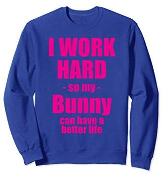 I WORK HARD So My BUNNY Can Have a Better Life - Sweatshirt