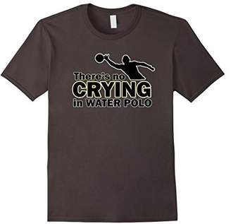 There's No Crying in Water Polo T-Shirt