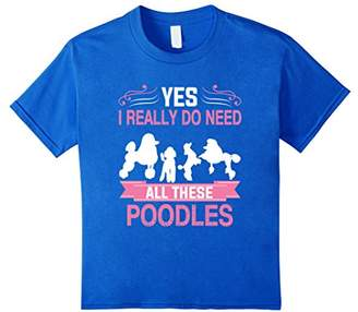 Yes I Really Do Need All These Poodles T-shirt