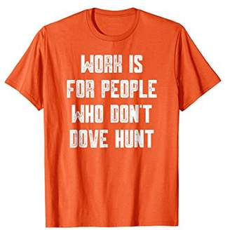 Hunter Funny Dove T-Shirt For Hunters - Bird Gift Tee Idea
