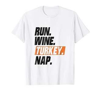 84b38f95 Funny Thanksgiving Dinner Shirt Gift Run Wine Turkey Nap
