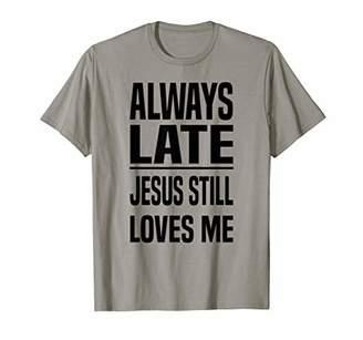 Always Late Jesus Still Loves Me Christian Women T-Shirt