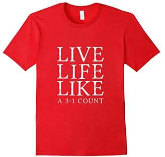 3.1 Phillip Lim Live Life Like a 3-1 Count - Funny Baseball Shirt
