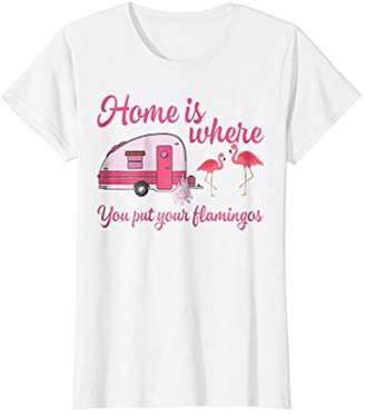 Flamingos Womens Home Is Where You Put Funny Camping T-shirt