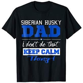 Funny Siberian Husky Dad T Shirt Dont Keep Calm