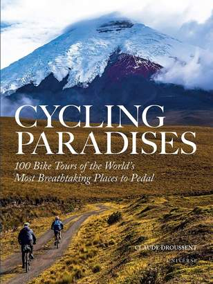 Rizzoli Cycling Paradises 100 Bike Tours of the World's Most Breathtaking Places to Pedal by Claude Droussent