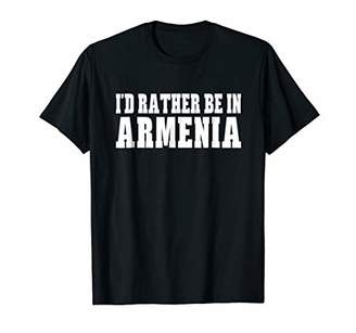 I'd Rather Be in Armenia Native Funny Country T-shirt