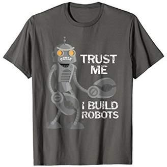 Trust Me I Build Robots Faded Grunge Funny Robot T-Shirt
