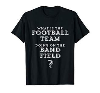 What is the football team doing on the band field T-Shirt