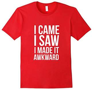 I Came I Saw I Made It Awkward T-Shirt Funny Quote Tee