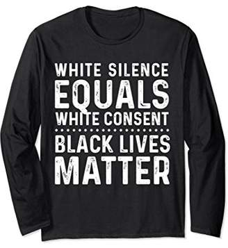 White Silence Equals White Consent Long Sleeve T-Shirt
