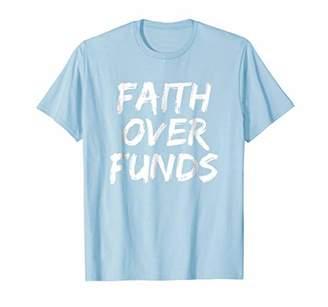 Faith Over Funds T-Shirt