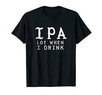 Unique Funny IPA lot when I drink craft beer shirt