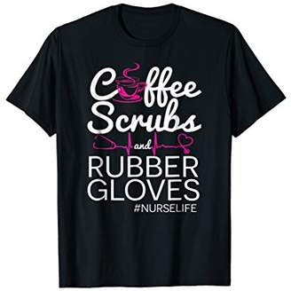 Funny Coffee Scrubs and Rubber Gloves #NurseLife Gift Tshirt
