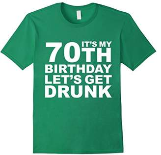 My 70th Birthday Let's Get Drunk T-shirt Gift Party Tipsy