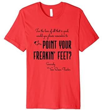 Dance Teacher Instructor Shirt-Point Your Feet Ballet Tshirt