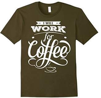 I Will Work for Coffee T-Shirt for the Caffeine Lovers