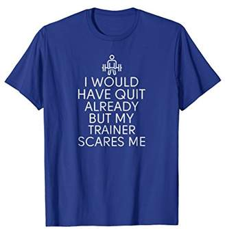 Gym Workout Shirts My Trainer Scares Me Funny Lifting Shirt