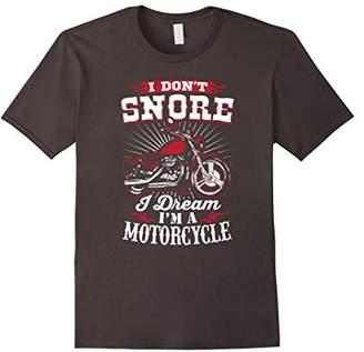 I Don't Snore I Dream I'm A Motorcycle T-Shirt - Biker Tee