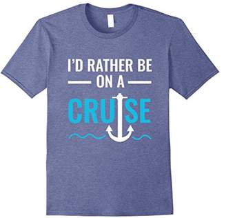 I'd Rather Be On A Cruise - Cruise Vacation Cruising T-Shirt