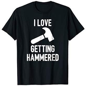 Funny Carpenter Shirt I Love Getting Hammered Woodworking
