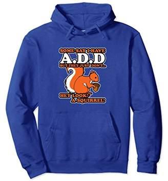 Hey Look a Squirrel ADD ADHD Sweatshirt Pullover Hoodie