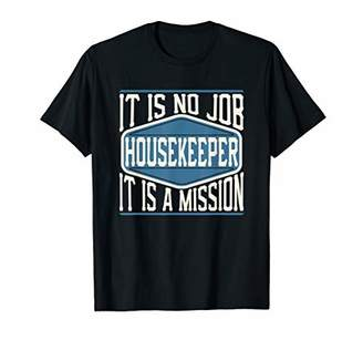 Housekeeper It Is No Job It Is A Mission Funny Work T-Shirt