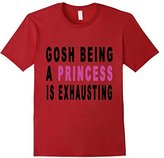 Men's Gosh being a princess is exhausting - Funny Shirt for Girls Large