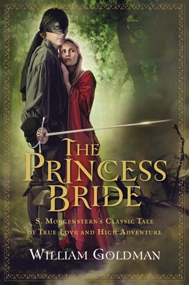 William Goldman The Princess Bride: S. Morgenstern's Classic Tale Of True Love And High Adventure