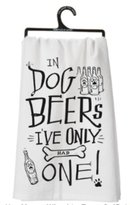"Primitives by Kathy Dish Towel ""In Dog Beers I've Only Had One!"""