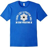 Men's Think Like A Proton T-Shirt Stay Positive Proton Therapy Tee Large