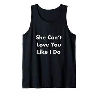 She Can't Love You Like I Do Tank Top