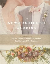 "The Well Appointed House ""New-Fashioned Wedding - Designing Your Artful, Modern, Crafty, Textured, Sophisticated Celebration"" Hardcover Book By Paige Appel & Kelly Harris - IN STOCK IN OUR GREENWICH STORE FOR QUICK SHIPPING"
