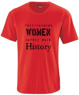 Apericots Cute Well Behaved Women Seldom Make History 100% Cotton Unisex Adult Tee